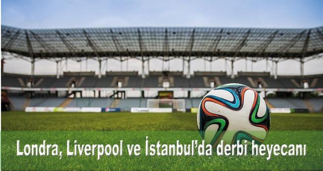 Londra, Liverpool ve İstanbul'da derbi heyecanı