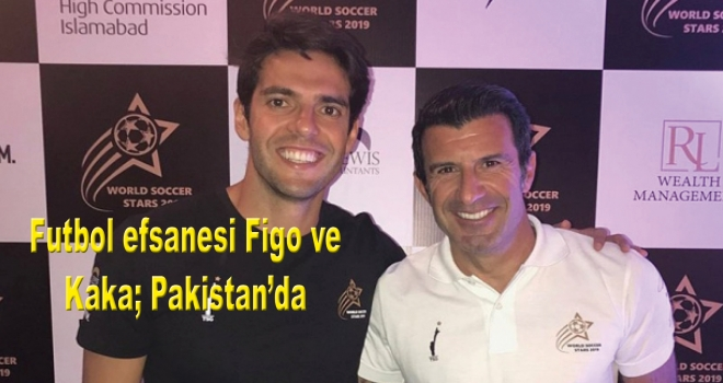 Futbol efsanesi Figo ve Kaka Pakistan'da