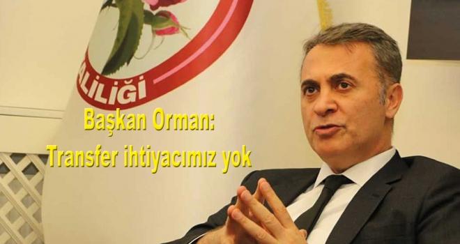 Beşiktaş Kulübü Başkanı Orman: Transfer ihtiyacımız yok