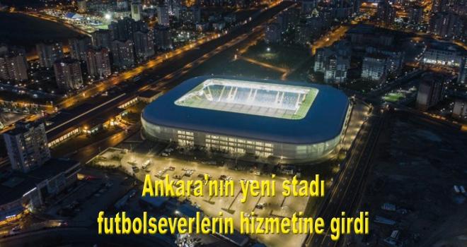 Ankara'nın yeni stadı futbolseverlerin hizmetine girdi