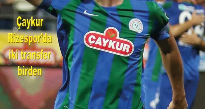 Çaykur Rizespor'da 2 transfer birden