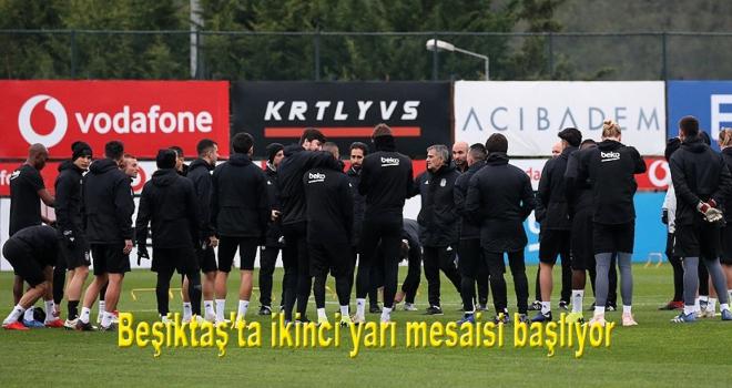 Beşiktaş'ta ikinci yarı mesaisi başlıyor