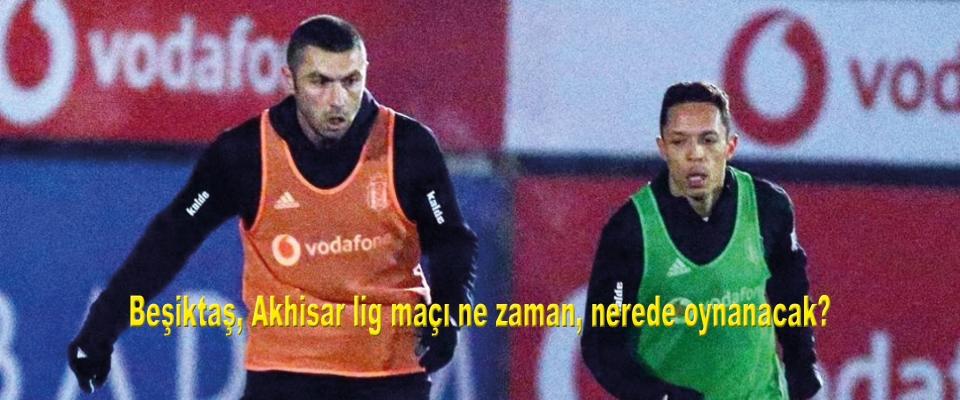 Beşiktaş, Akhisar lig maçı ne zaman, nerede oynanacak?
