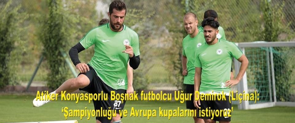 Atiker Konyasporlu Boşnak futbolcu Uğur Demirok: Şampiyonluğu ve Avrupa kupalarını istiyoruz