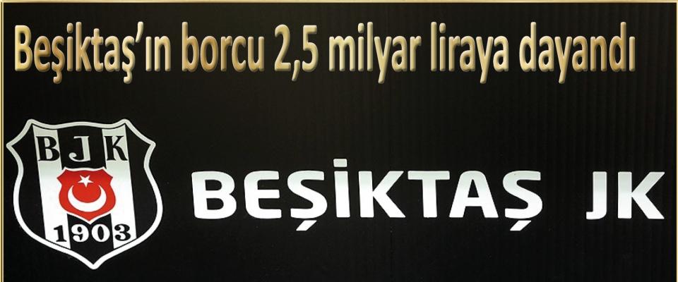 Beşiktaş'ın borcu 2,5 milyar liraya dayandı